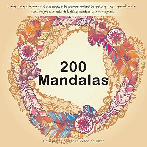 200 Mandalas - Cualquiera que deja de aprender es viejo, ya tenga 20 anos u 80. Cualquiera que sigue aprendiendo se mantiene joven. Lo mejor de la vida es mantener a tu mente joven.