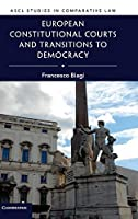 European Constitutional Courts and Transitions to Democracy (ASCL Studies in Comparative Law)