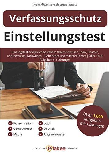 Einstellungstest Verfassungsschutz: Eignungstest erfolgreich bestehen: Allgemeinwissen, Logik, Deutsch, Konzentration, Fachwissen | Gehobener und mittlerer Dienst | Über 1.000 Aufgaben mit Lösungen