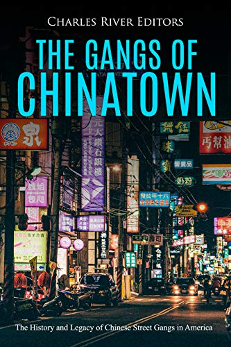 The Gangs of Chinatown: The History and Legacy of Chinese Street Gangs in America (English Edition)