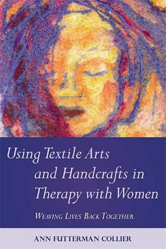 ミンチはさみ予想外Using Textile Arts and Handcrafts in Therapy With Women: Weaving Lives Back Together