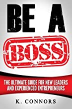 Be a Boss: A Straight Forward Guide to Managing Employees and Getting Things Done