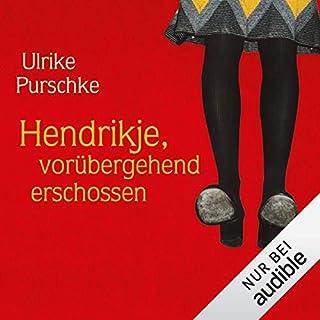 Hendrikje, Vorübergehend erschossen                   Autor:                                                                                                                                 Ulrike Purschke                               Sprecher:                                                                                                                                 Ulrike Purschke                      Spieldauer: 7 Std. und 1 Min.     287 Bewertungen     Gesamt 4,3