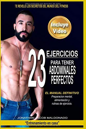 """23 Ejercicios para tener Abdominales Perfectos: """"El manual definitivo"""" Preparación mental, alimentación y rutinas de ejercicios.: 1 (Entrenamiento en casa)"""
