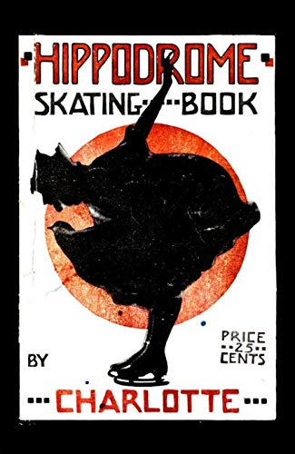 Hippodrome Skating Book: Practical Illustrated Lessons in the Art of Figure Skating (English Edition)