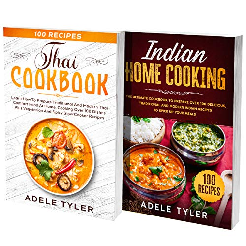 Thai Home Cooking and Indian Cookbook: 2 Books In 1: Learn How To Prepare Over 200 Dishes For Spicy Meals With Over 50 Vegetarian Recipes (English Edition)