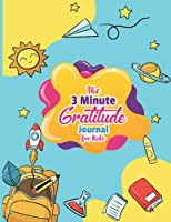 The 3 Minute Gratitude Journal for Kids: Practice gratitude and mindfulness in just a few minutes a day with this short gratitude journal