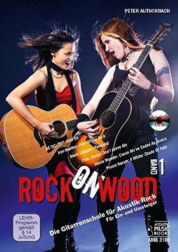 Rock on Wood: Die Gitarrenschule für Akustik-Rock. Für Ein- und Umsteiger, Band 1. Noten und Tabulaturen (mit DVD-ROM)