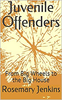 Juvenile Offenders: From Big Wheels to the Big House by [Rosemary Jenkins, Congresswoman Barbara Lee]