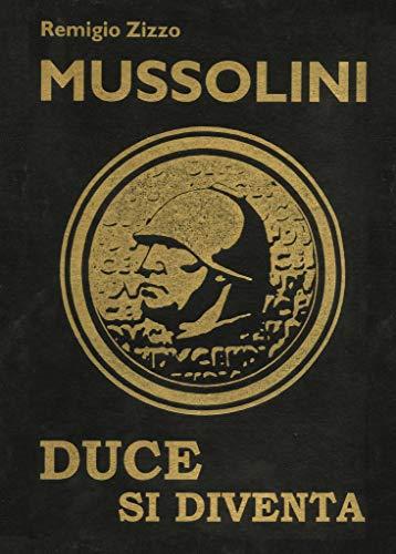 Mussolini. Duce si diventa. L'uomo che con il suo carisma cambiò il corso della storia. Ediz. lusso