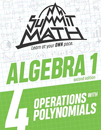 Summit Math Algebra 1 Book 4: Operations with Polynomials (Guided Discovery Algebra 1 Series for Self-Paced, Student-Centered Learning - 2nd Edition)