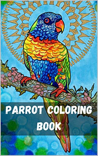 Parrot Coloring Book: Tropical Birds Coloring Book: Magnificent Nature Stress Relief Parrot Coloring Book Designs Zentangle Parrot Designs for Bird, Nature and Wildlife Enthusiasts (English Edition)