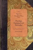 Theology Explained and Defended, Vol 4: In a Series of Sermons Vol. 4 (Amer Philosophy, Religion)