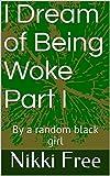 I Dream of Being Woke Part I (English Edition)