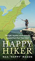 Happy Hiker: The Epic Journey of an Unlikely Appalachian Trail Thru-Hiker