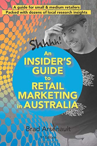 An Insider's Guide To Retail Marketing In Australia: For Small & Medium Retailers