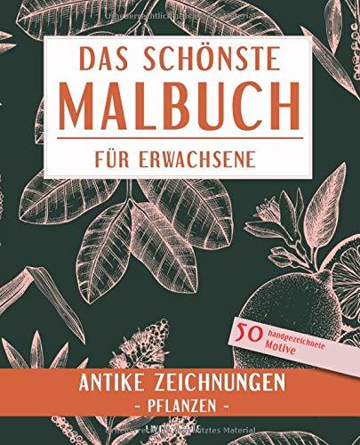 Das schönste Malbuch für Erwachsene. Antike Zeichnungen - Pflanzen -: 50 handgezeichnete Motive (Die schönsten Malbücher, Band 1)