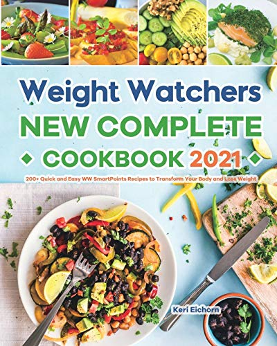 Weight Watchers New Complete Cookbook 2021: 200+ Quick and Easy WW...