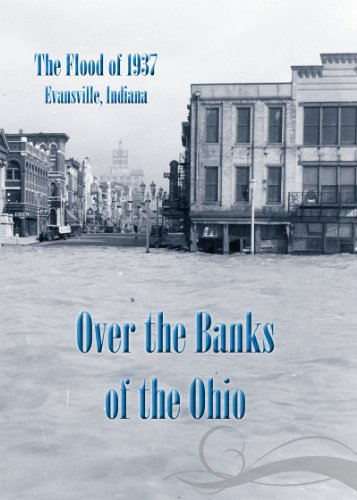 Over the Banks of the Ohio: The Flood of 1937, Evansville,...