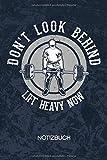 Don't Look Behind Lift Heavy Now: Fitness Coach Notizbuch A5 Kariert - Kraftsportler Heft - Fitness...