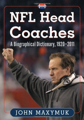 NFL Head Coaches: A Biographical Dictionary, 1920–2011 (English Edition)
