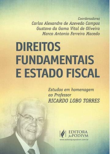 Direitos Fundamentais e Estado Fiscal: Estudos em Homenagem ao Professor Ricardo Lobo Torres