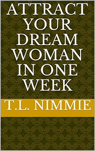 Attract your Dream Woman in One Week (English Edition)