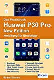 Das Praxisbuch Huawei P30 Pro New Edition - Anleitung für Einsteiger