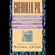 Guerilla P.R.: Waging an Effective Publicity Campaign Without Going Broke