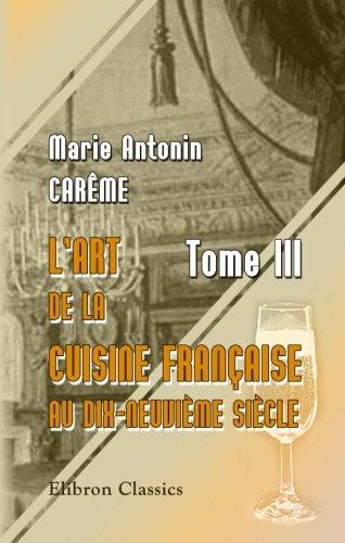 L'art de la cuisine Française au dix-neuvième siècle: Tome 3