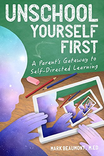 Unschool Yourself First: A Parent's Gateway to Self-Directed Learning