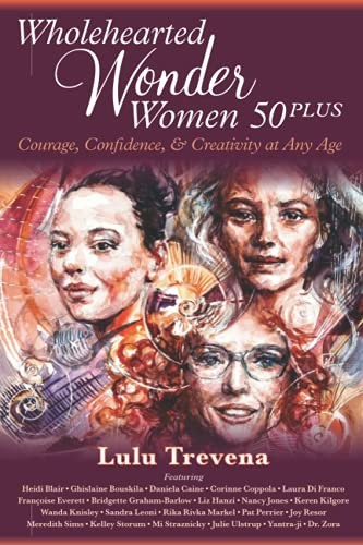Wholehearted Wonder Women 50 Plus: Courage, Confidence, and Creativity at Any Age