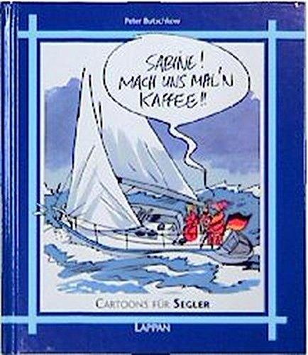 Cartoons für Segler: Sabine! Mach uns mal'n Kaffee!! (Lappans Cartoon-Geschenke)