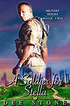 A Soldier for Stella:  Military Contemporary Brother's Best Friend Romance Short Story (Military Heroes Series Book 2) by [Dee  Stone]