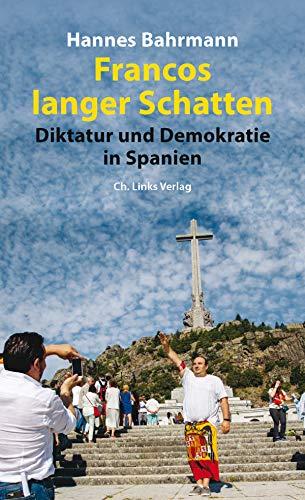 Francos langer Schatten: Diktatur und Demokratie in Spanien