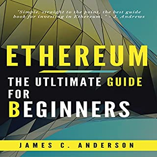 Ethereum: Ultimate Beginner's Guide to Learn and Invest in Ethereum                   By:                                                                                                                                 James C. Anderson                               Narrated by:                                                                                                                                 Alex Morrison                      Length: 1 hr and 4 mins     Not rated yet     Overall 0.0