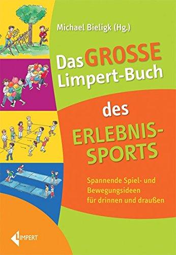 Das große Limpert-Buch des Erlebnissports: Spannende Spiel- und Bewegungsideen für drinnen und draußen