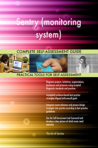 Sentry (monitoring system) All-Inclusive Self-Assessment - More than 680 Success Criteria, Instant Visual Insights, Comprehensive Spreadsheet Dashboard, Auto-Prioritized for Quick Results
