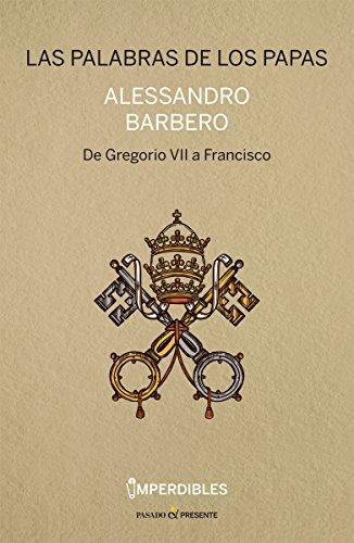 LAS PALABRAS DE LOS PAPAS (IMPERDIBLES). De Gregorio VII a Francisco