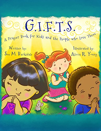 G.I.F.T.S.: A Prayer Book for Kids and the People who Love Them by [Sue M. Barksdale, Alicia R. Young]