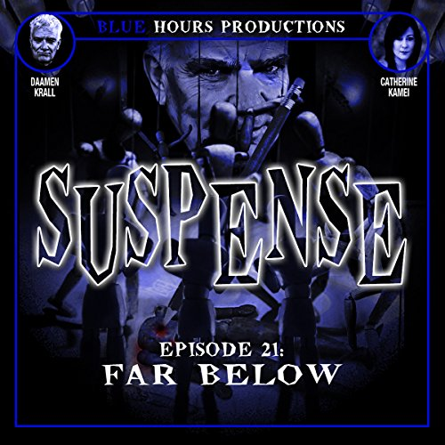 SUSPENSE Episode 21: Far Below                   By:                                                                                                                                 John C. Alsedek,                                                                                        Dana Perry-Hayes                               Narrated by:                                                                                                                                 Daamen Krall,                                                                                        Catherine Kamei                      Length: 33 mins     6 ratings     Overall 3.7