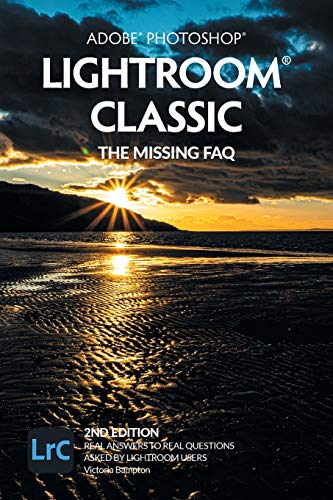 Adobe Photoshop Lightroom Classic - The Missing FAQ (2nd Edition): Real Answers to Real Questions Asked by Lightroom Users