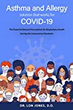 Asthma and Allergy Solution That Works for COVID-19: The Powerful Natural Prescription for Respiratory Health During the Coronavirus Pandemic