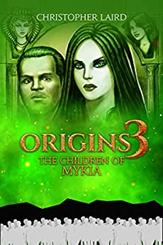 ORIGINS 3: : The Children Of Mykia by [Christopher Laird]