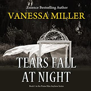Tears Fall at Night     Praise Him Anyhow Series, Book 1              By:                                                                                                                                 Vanessa Miller                               Narrated by:                                                                                                                                 Lisagaye Tomlinson                      Length: 3 hrs and 21 mins     52 ratings     Overall 4.6
