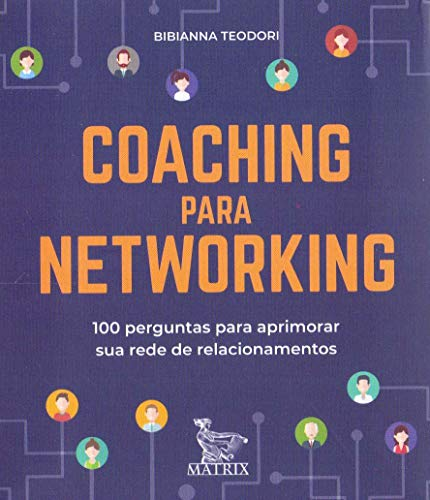 Coaching para networking: 100 perguntas para aprimorar sua rede de relacionamentos