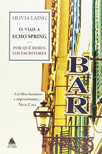 El viaje a Echo Spring: Por qué beben los escritores (Ático de...