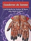 Cuaderno de henna: Cuaderno para dibujar henna en papel. Practica y crea bocetos y diseños de henna y mehndi para manos