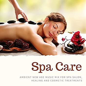 Spa Care: Ambient New Age Music Mix for Spa Salon, Healing and Cosmetic Treatments