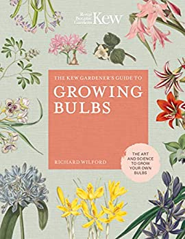 The Kew Gardener s Guide to Growing Bulbs  The art and science to grow your own bulbs  Kew Experts